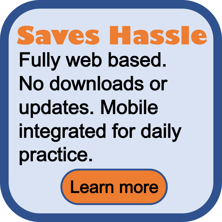 Saves hassle. Fully web based. No downloads or updates. Mobile integrated for daily practice.